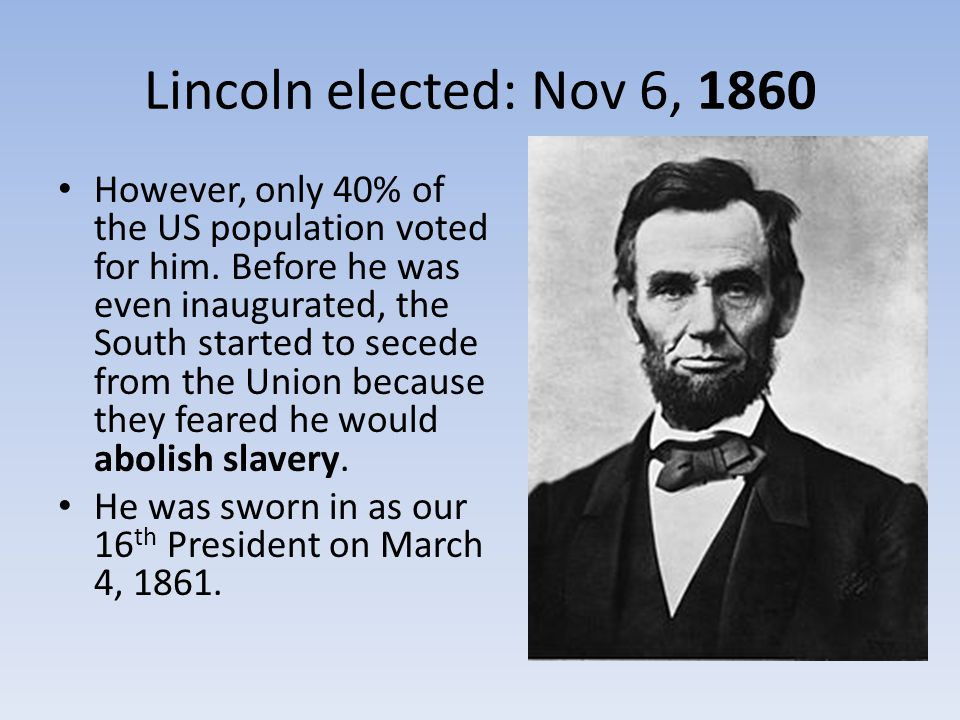 Lincoln elected: Nov 6, 1860
