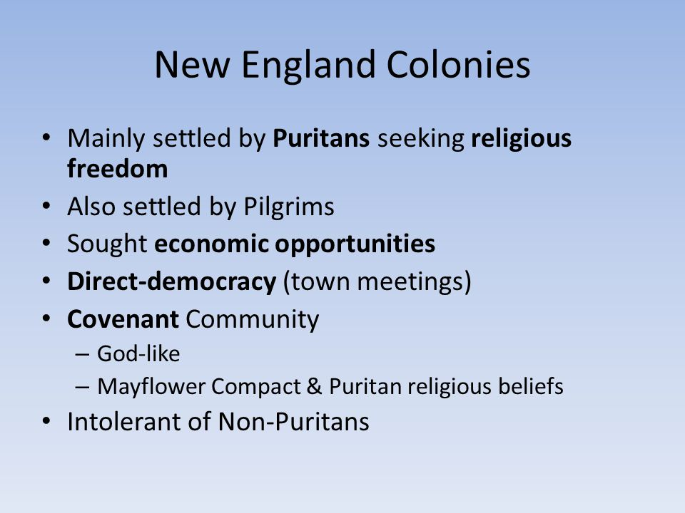 New England Colonies Mainly settled by Puritans seeking religious freedom. Also settled by Pilgrims.