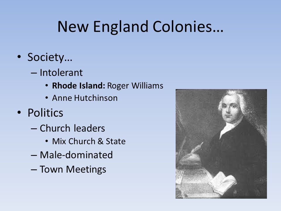 New England Colonies… Society… Politics Intolerant Church leaders