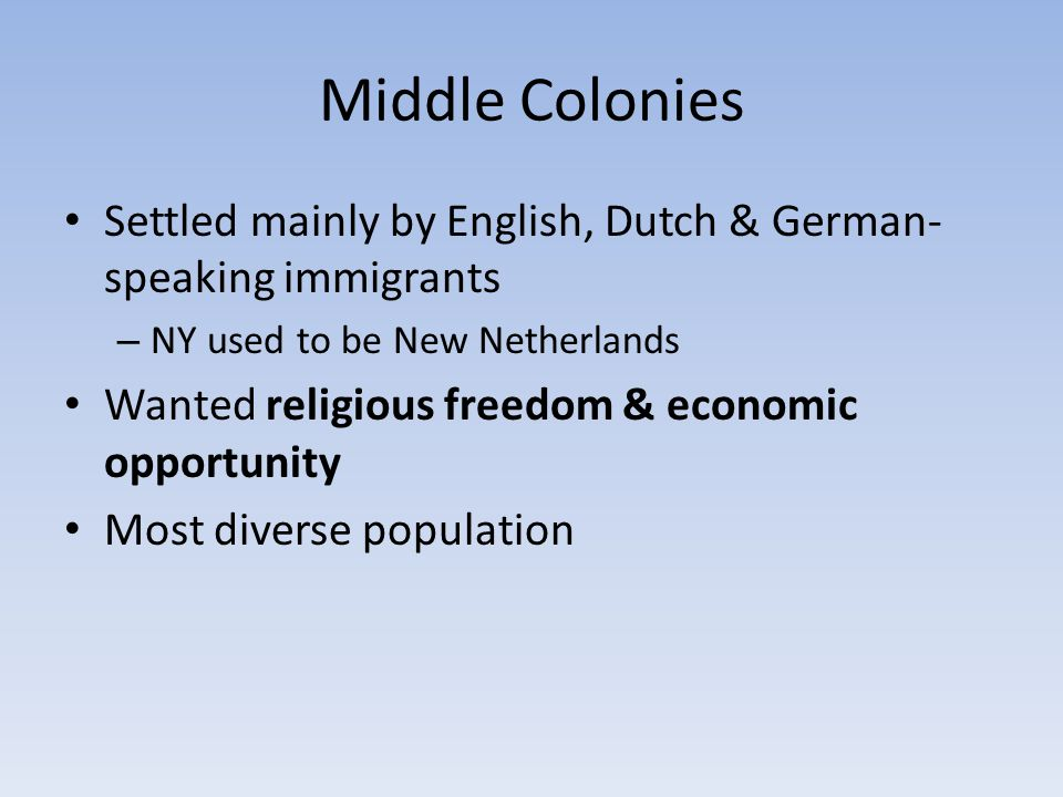 Middle Colonies Settled mainly by English, Dutch & German-speaking immigrants. NY used to be New Netherlands.