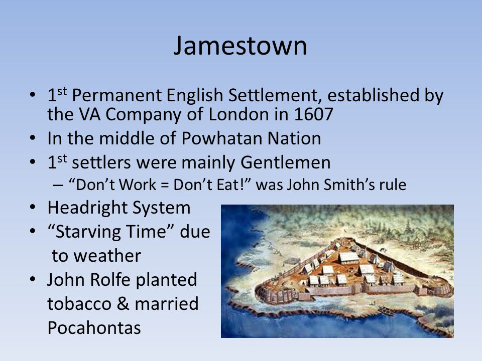Jamestown 1st Permanent English Settlement, established by the VA Company of London in 1607. In the middle of Powhatan Nation.