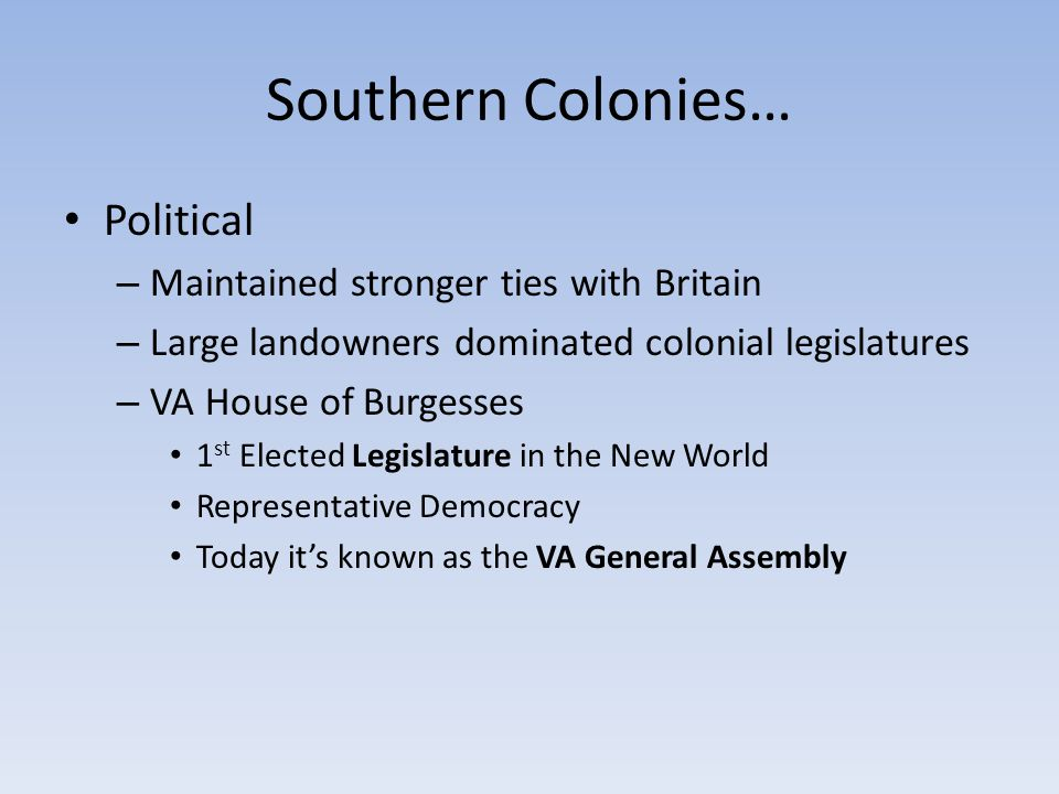 Southern Colonies… Political Maintained stronger ties with Britain