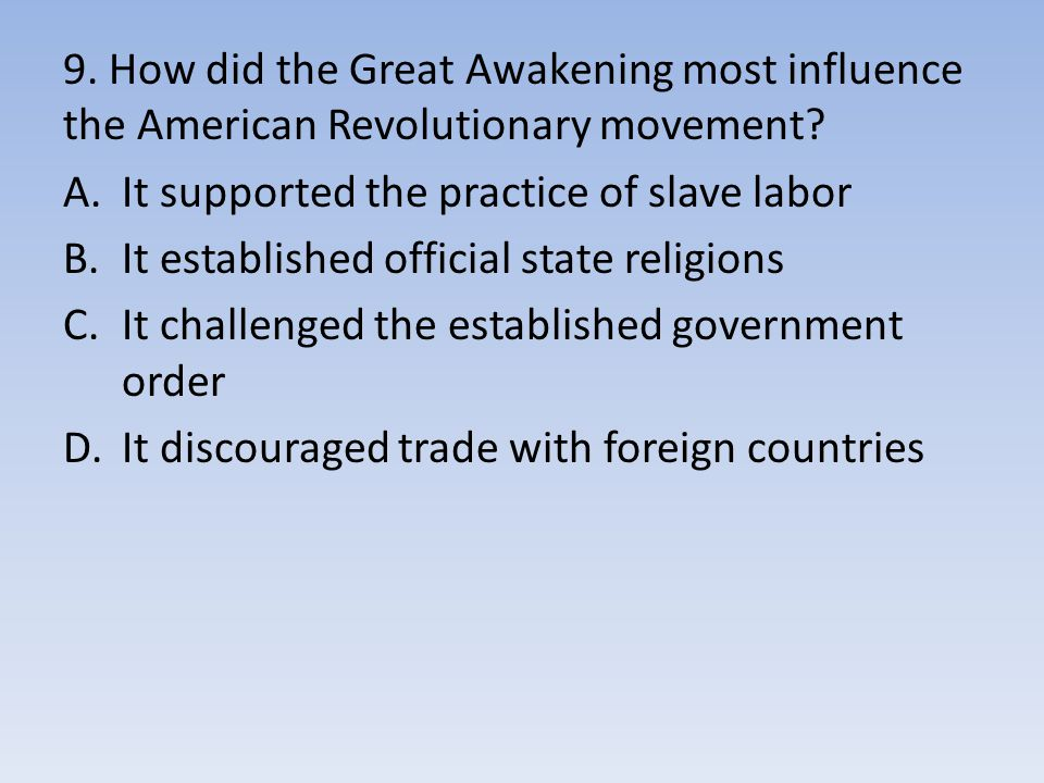 9. How did the Great Awakening most influence the American Revolutionary movement