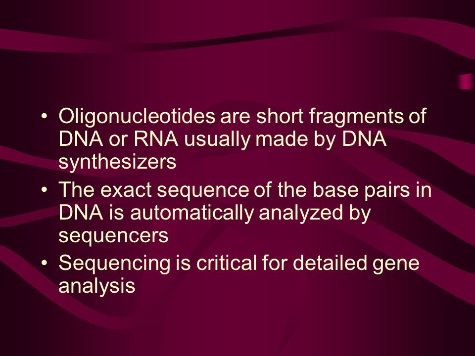 Oligonucleotides are short fragments of DNA or RNA usually made by DNA synthesizers