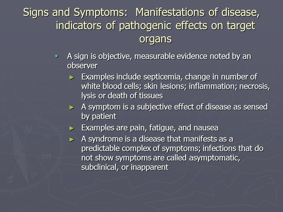 Signs and Symptoms: Manifestations of disease, indicators of pathogenic effects on target organs