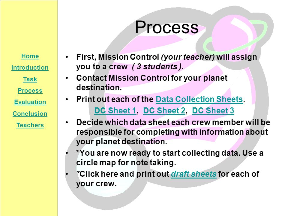 Process First, Mission Control (your teacher) will assign you to a crew ( 3 students ). Contact Mission Control for your planet destination.