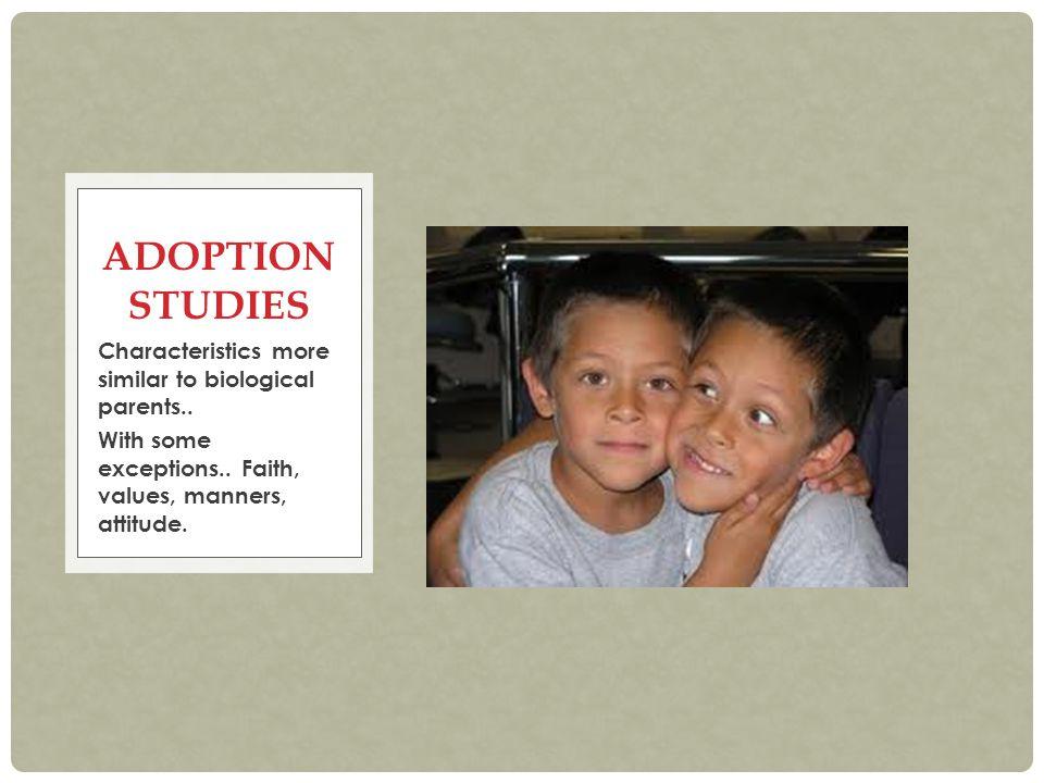 Adoption Studies Characteristics more similar to biological parents..