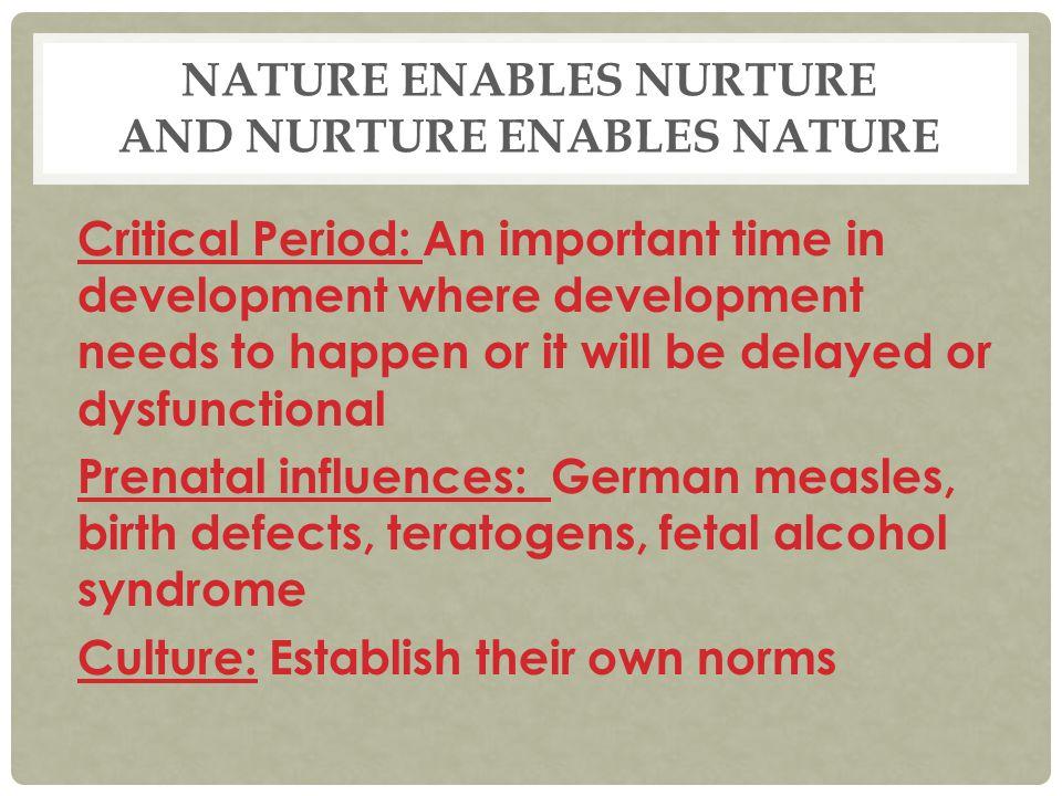 Nature enables nurture and Nurture enables nature