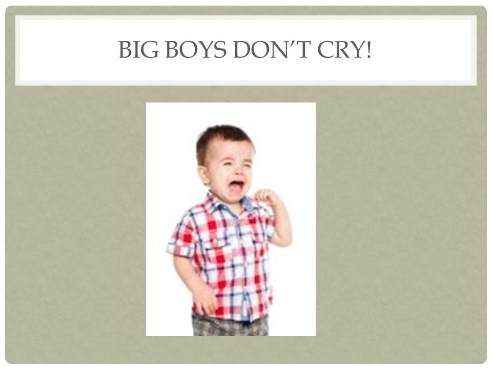 Big Boys don't cry!
