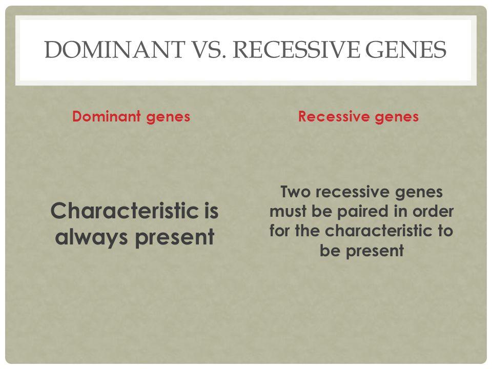 Dominant vs. recessive genes