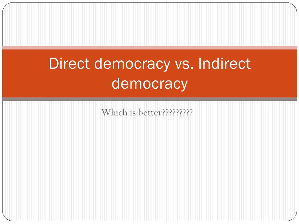 Direct democracy vs. Indirect democracy