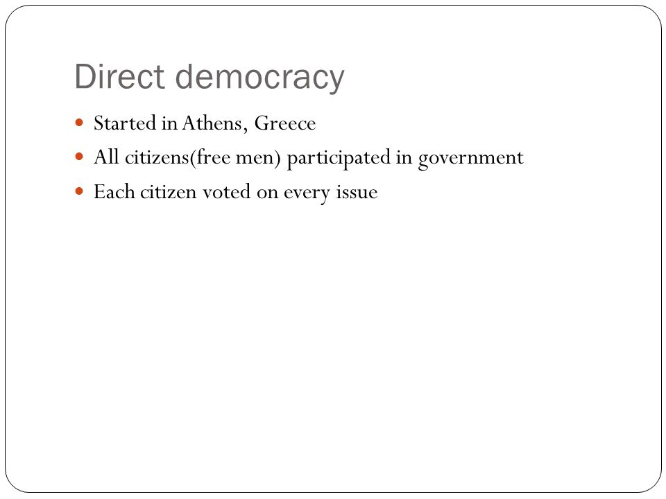 Direct democracy Started in Athens, Greece