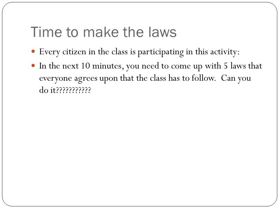 Time to make the laws Every citizen in the class is participating in this activity: