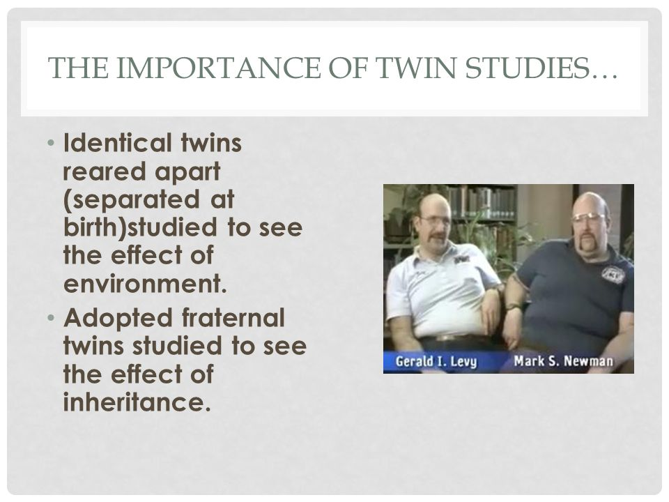 The importance of twin studies…