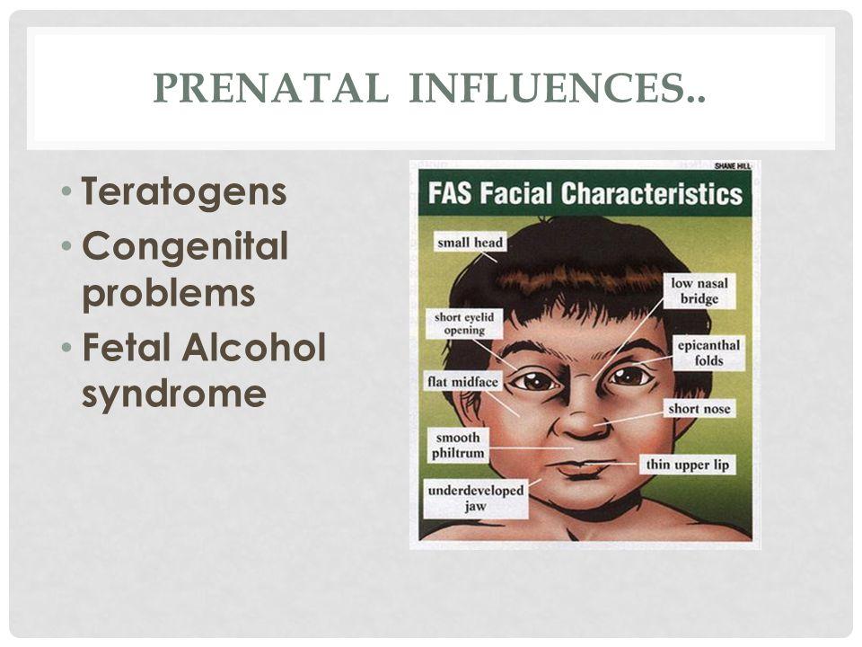 Prenatal influences.. Teratogens Congenital problems