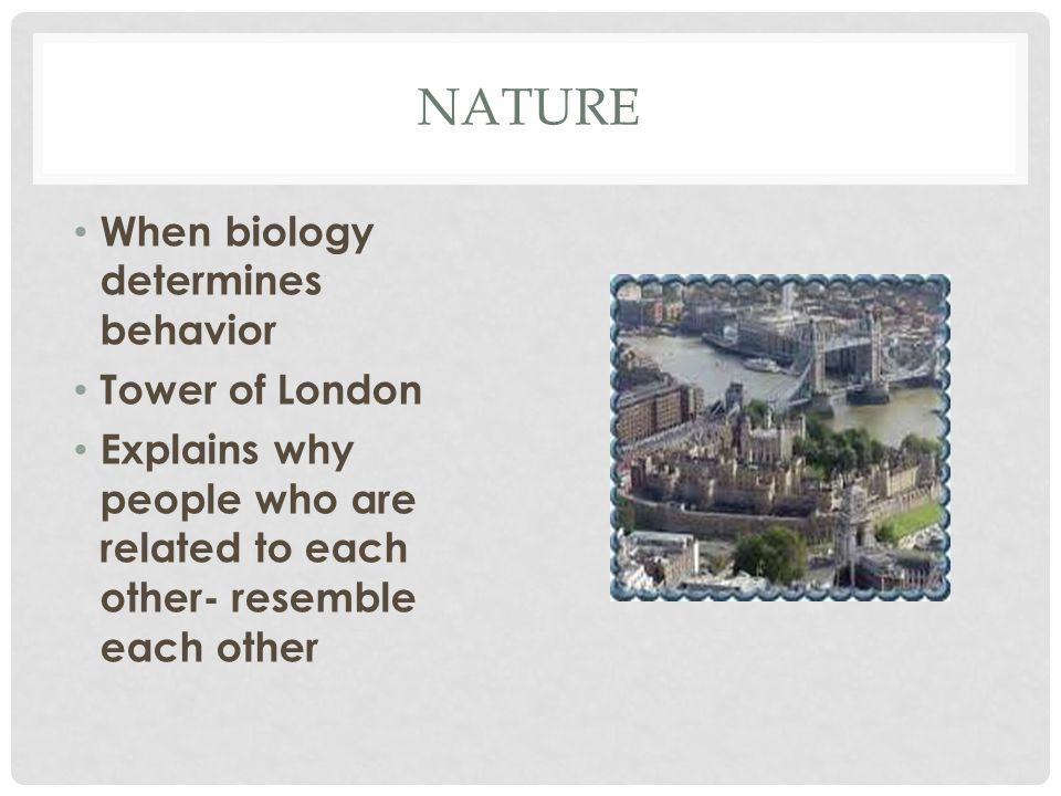 Nature When biology determines behavior Tower of London