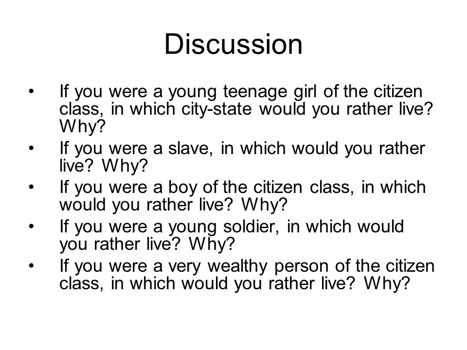 Discussion If you were a young teenage girl of the citizen class, in which city-state would you rather live Why