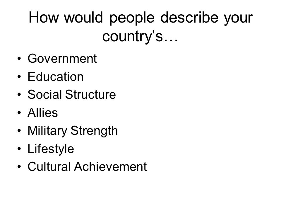 How would people describe your country's…