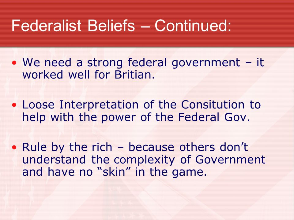 Federalist Beliefs – Continued: