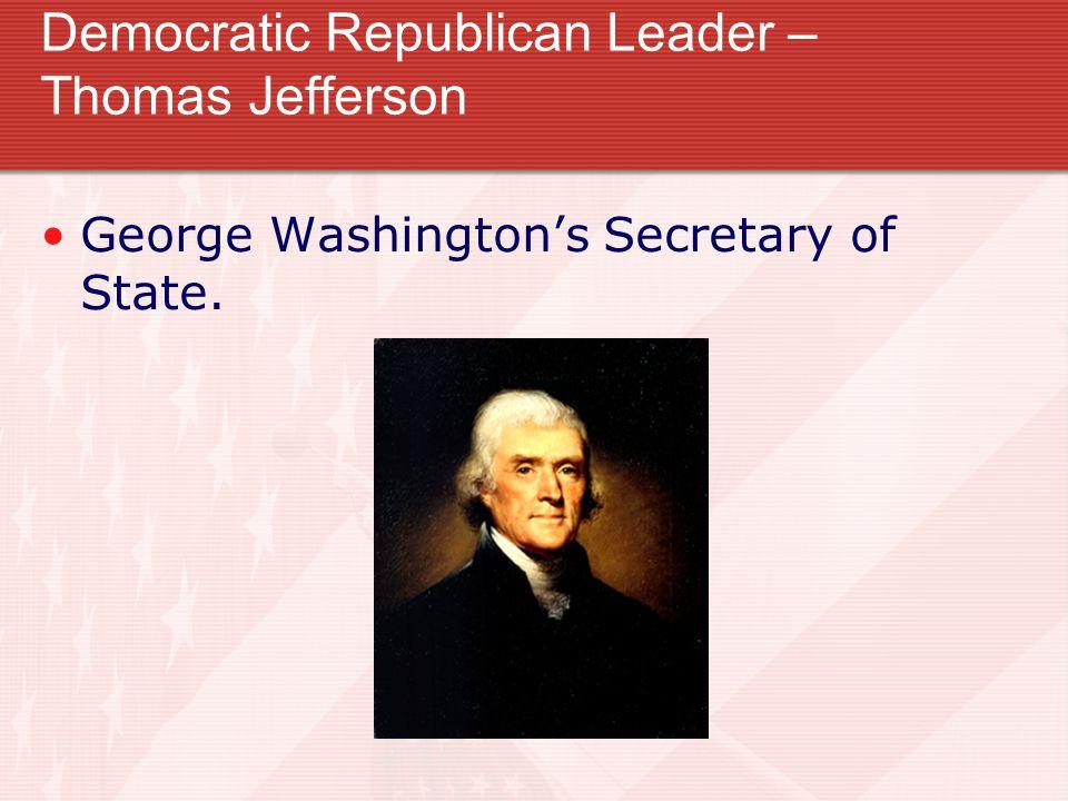 Democratic Republican Leader – Thomas Jefferson