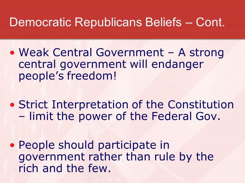 Democratic Republicans Beliefs – Cont.