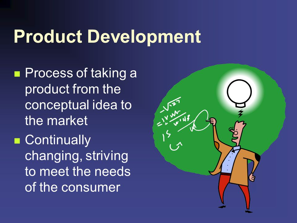Product Development Process of taking a product from the conceptual idea to the market.