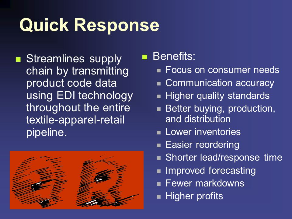 Quick Response Benefits: