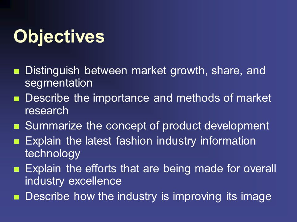 Objectives Distinguish between market growth, share, and segmentation