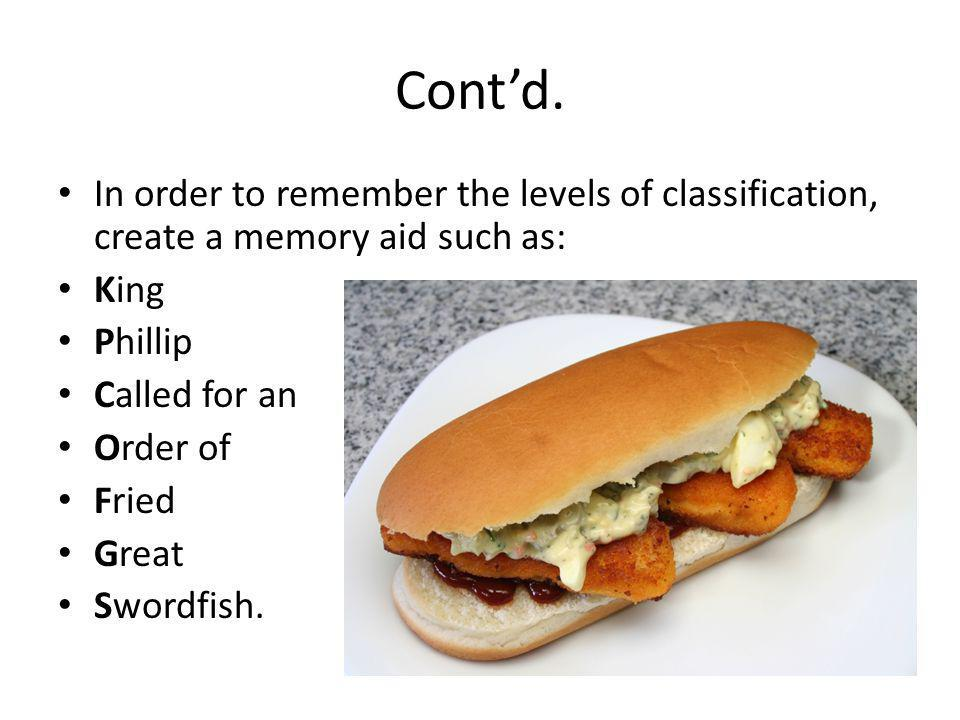 Cont'd. In order to remember the levels of classification, create a memory aid such as: King. Phillip.