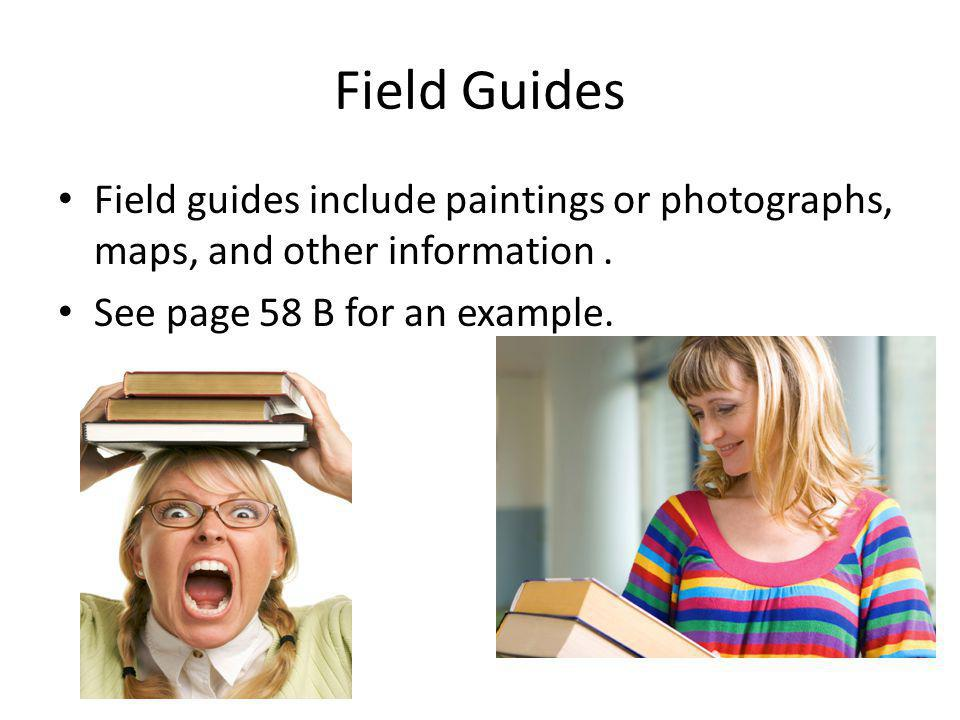 Field Guides Field guides include paintings or photographs, maps, and other information .