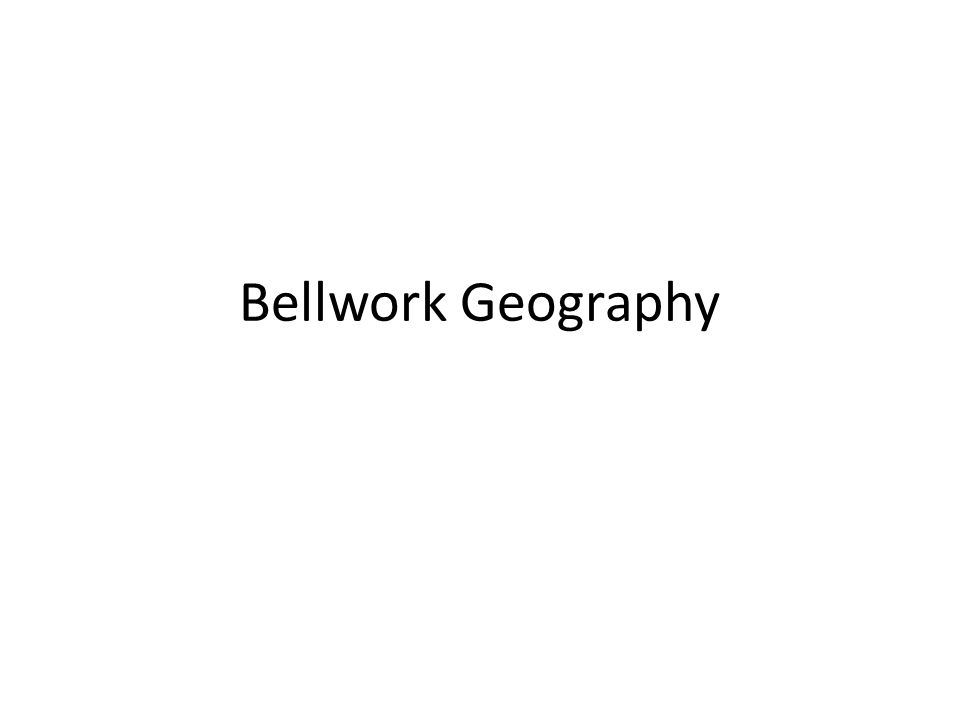 Bellwork Geography