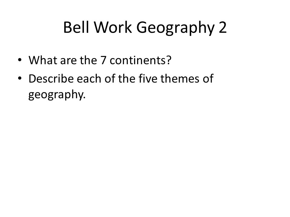 Bell Work Geography 2 What are the 7 continents