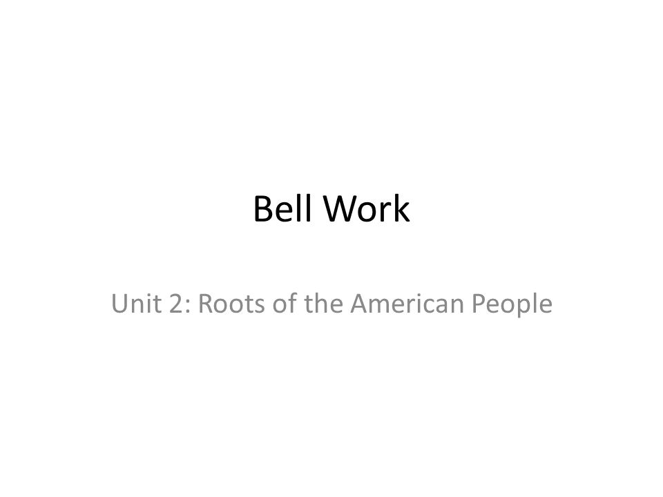 Unit 2: Roots of the American People