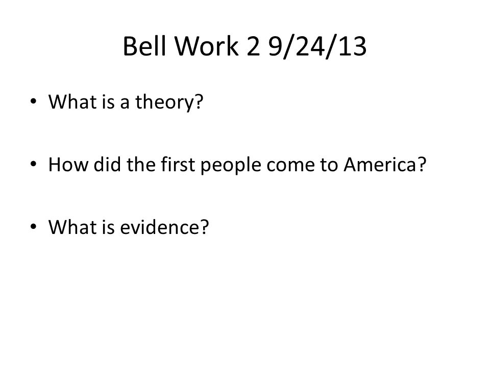 Bell Work 2 9/24/13 What is a theory