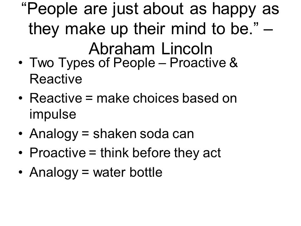 People are just about as happy as they make up their mind to be