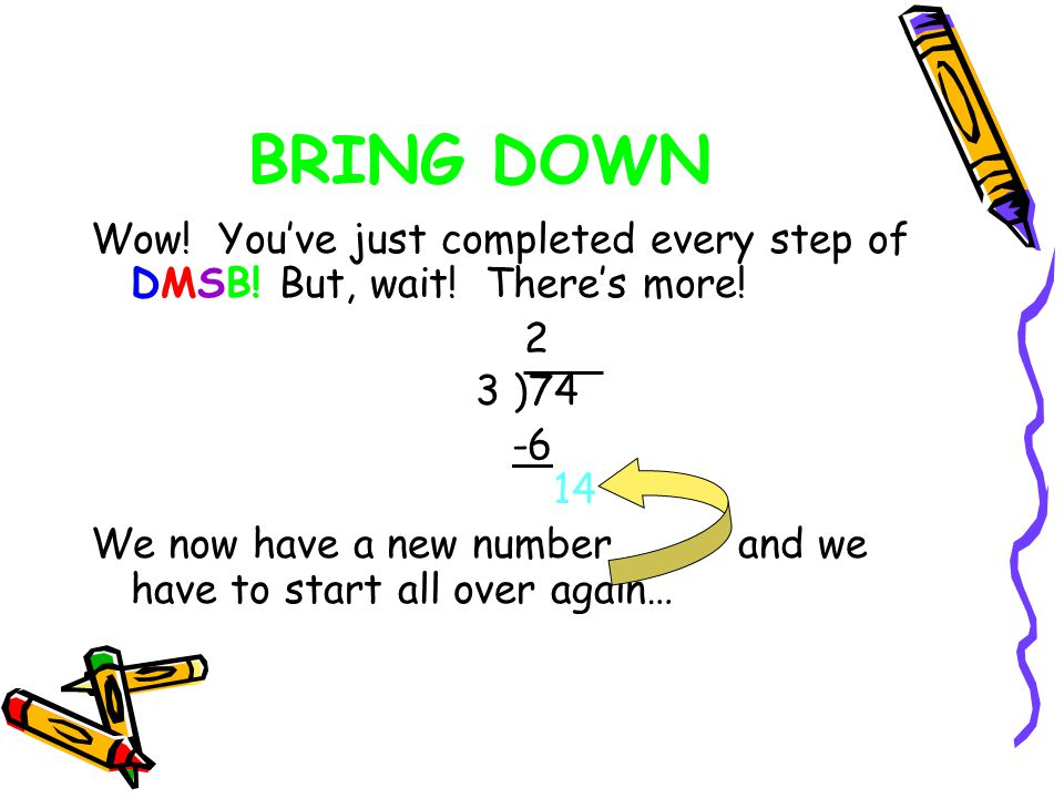 BRING DOWN Wow! You've just completed every step of DMSB! But, wait! There's more! 2. 3 )74.