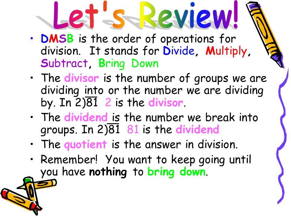 Let s Review! DMSB is the order of operations for division. It stands for Divide, Multiply, Subtract, Bring Down.