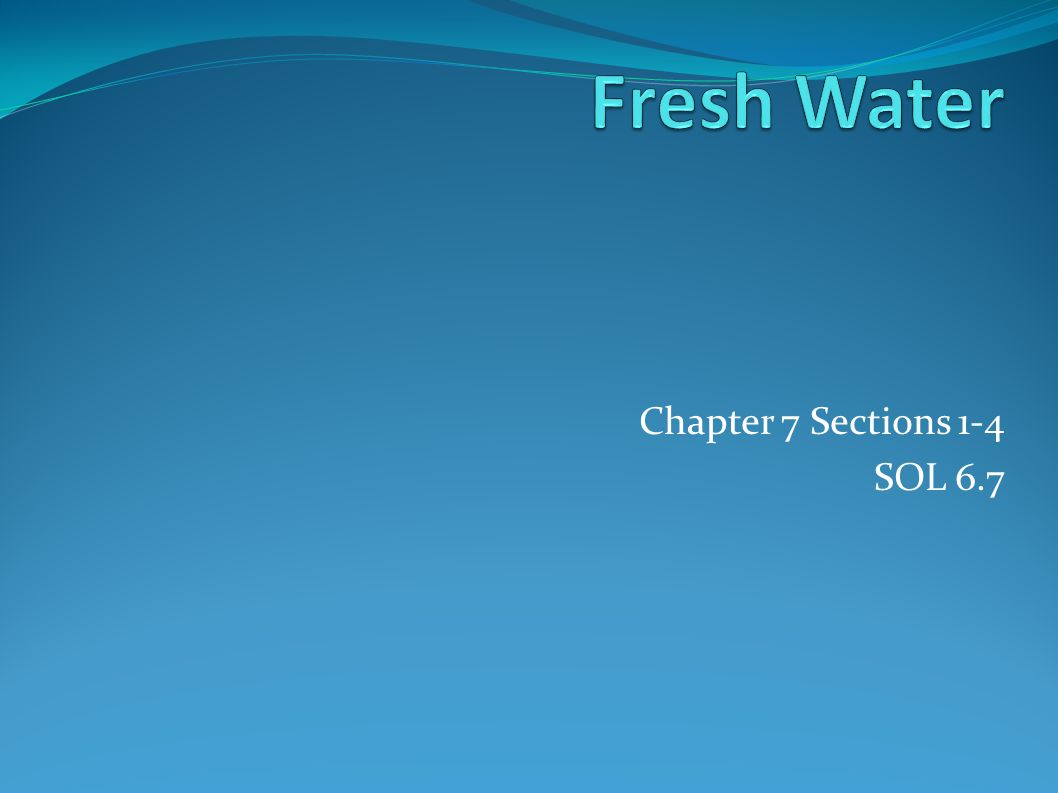 Fresh Water Chapter 7 Sections 1-4 SOL 6.7
