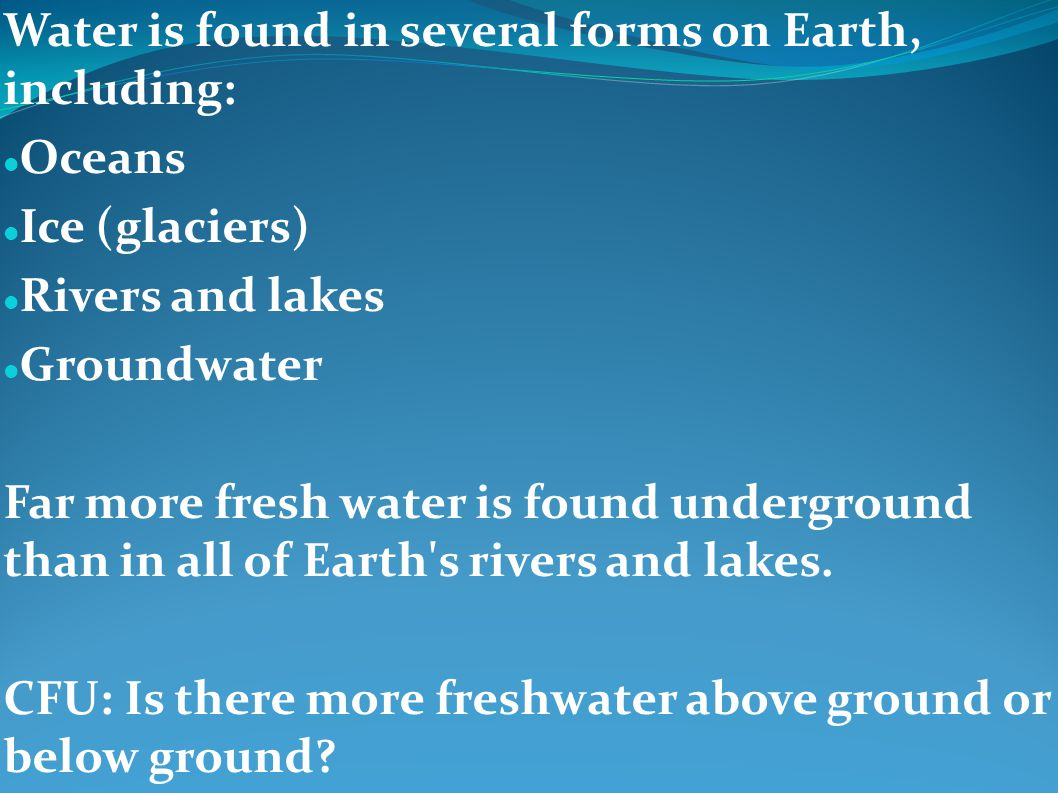 Water is found in several forms on Earth, including: