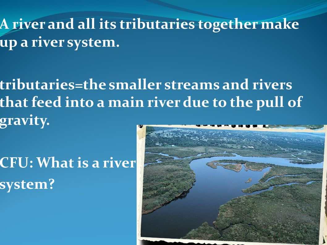 A river and all its tributaries together make up a river system.
