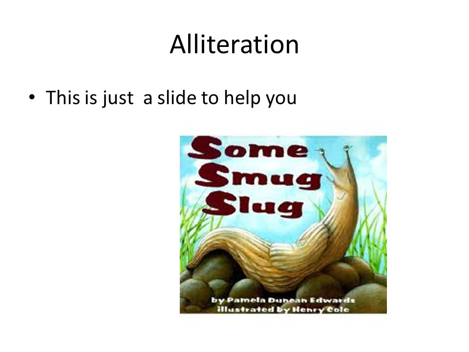 Alliteration This is just a slide to help you