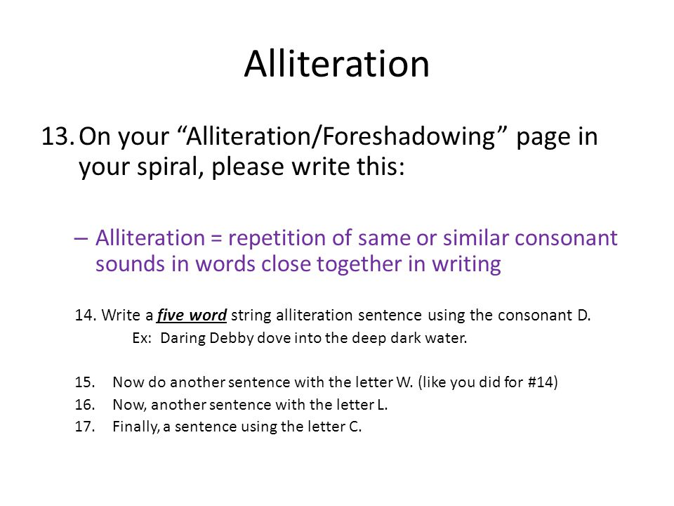 Alliteration On your Alliteration/Foreshadowing page in your spiral, please write this: