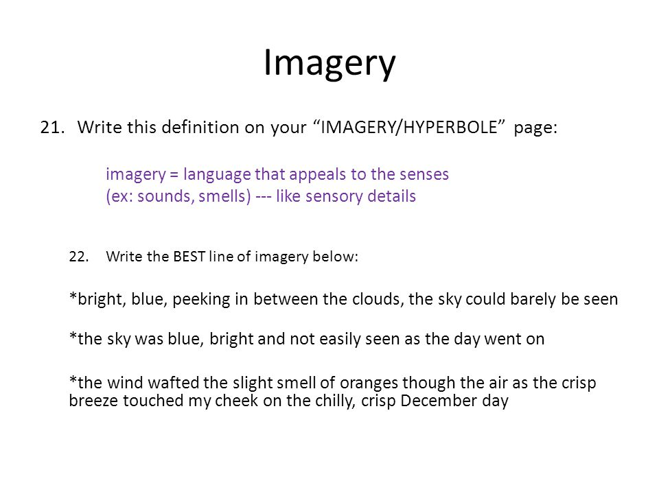 Imagery Write this definition on your IMAGERY/HYPERBOLE page: