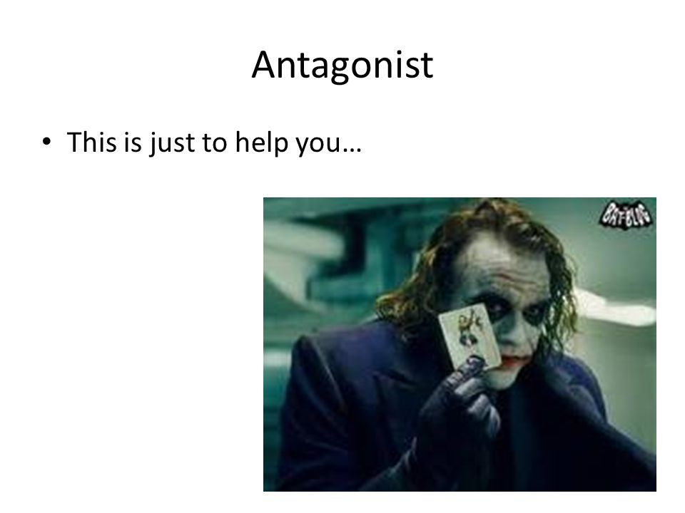 Antagonist This is just to help you…