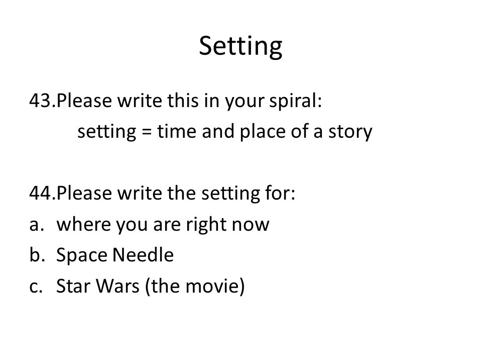 Setting Please write this in your spiral: