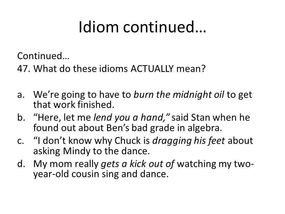 Idiom continued… Continued… What do these idioms ACTUALLY mean