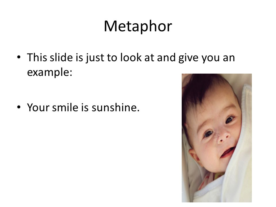 Metaphor This slide is just to look at and give you an example: