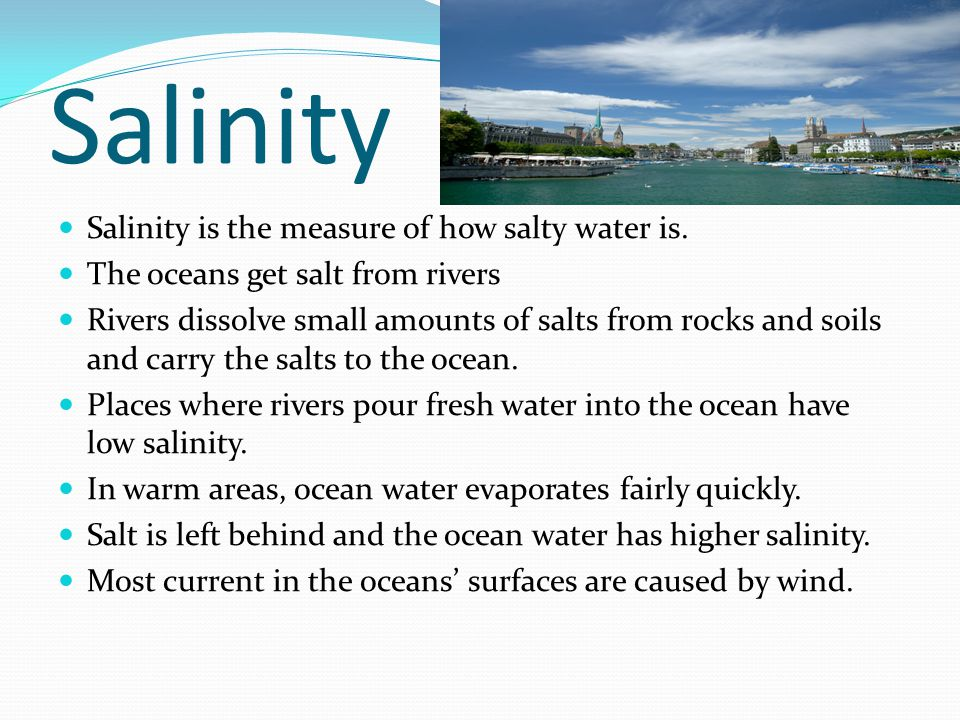 Salinity Salinity is the measure of how salty water is.