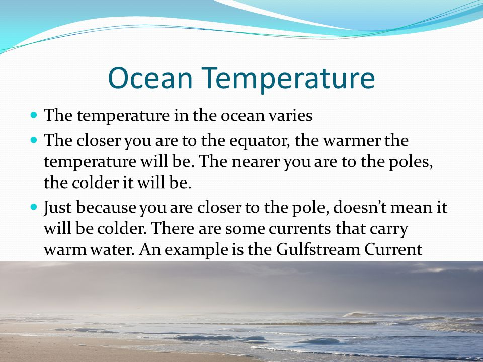 Ocean Temperature The temperature in the ocean varies
