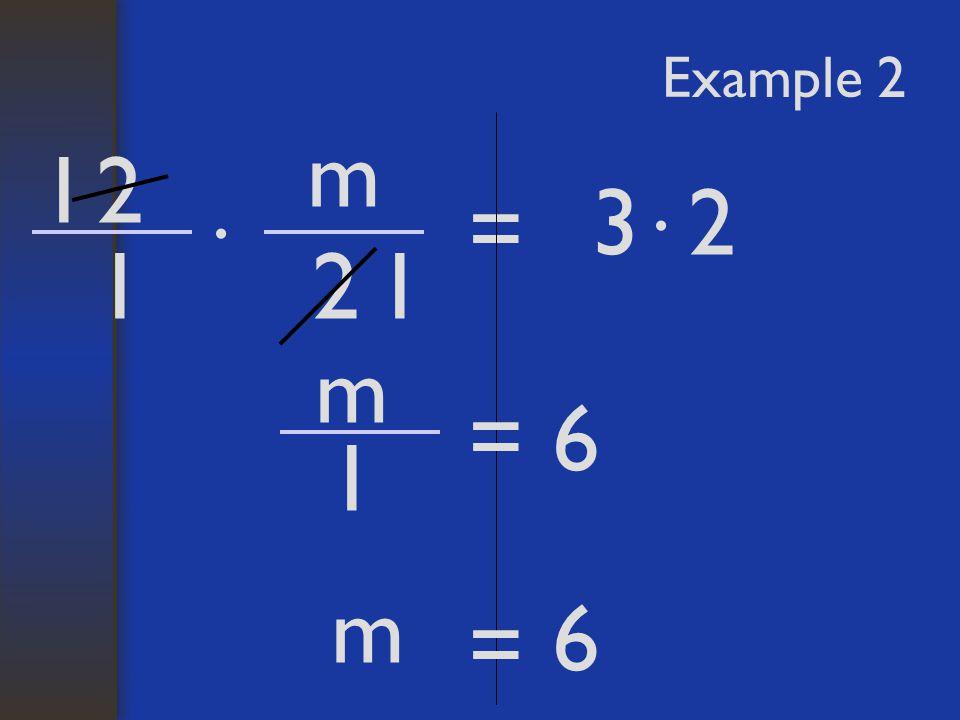 Example 2 m 1 2 3 2 = · · 1 2 1 m = 6 1 m 6 =